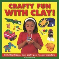 Crafty Fun With Clay!: 25 Brilliant Ideas, From Pretty Pots To Scary Monsters