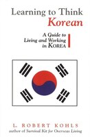 Learning to Think Korean: A Guide to Living and Working in