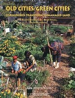 Old Cities/Green Cities: Communities Transform Unmanaged Land
