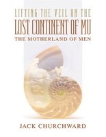 Many of today''s spiritual teachers make mention of Mu, a lost continent that most of us know very little about