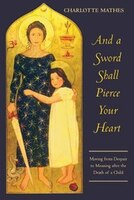 And a Sword Shall Pierce Your Heart: Moving from Despair to Meaning After the Death of a Child