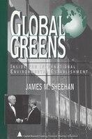 Global Greens: Inside The International Environmental Establishment - James M. Sheehan