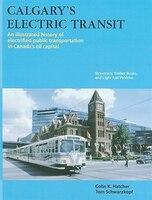 Calgary's Electric Transit: A Century of Transportation Service in Canada?s Stampede City