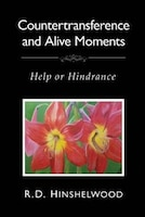 Countertransference and Alive Moments: Help or Hindrance