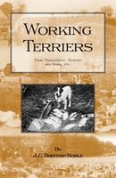 WORKING TERRIERS - Their Management, Training and Work, Etc. (HISTORY OF HUNTING SERIES -TERRIER DOGS)