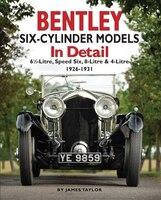 Bentley Six-cylinder Models In Detail: 6 1/2-litre, Speed Six, 8-litre & 4-litre 1926-1931
