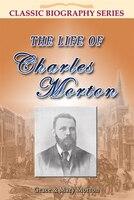 The Life Of Charles Morton