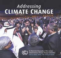 Addressing Climate Change: An Illustrated Biography Of The Annual United Nations Climate Change Conference