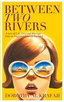 Between Two Rivers: A Story Of Life, Love And Marriage From An English Woman In Baghdad