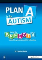 Plan A Is For Autism: Using The Affects Model To Promote Positive Behaviour