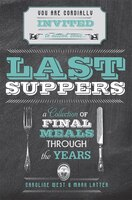 Last Suppers: A Collection of Final Meals Through the Years