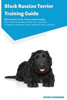 Black Russian Terrier Training Guide Black Russian Terrier Training Guide Includes: Black Russian Terrier Agility Training, Tricks