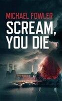 Scream, You Die