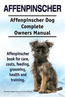 Affenpinscher. Affenpinscher Dog Complete Owners Manual. Affenpinscher book for care, costs, feeding, grooming, health and trainin