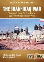 The Iran-iraq War. Volume 2: Iran Strikes Back, June 1982-december 1986