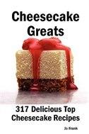 Cheesecake Greats: 317 Delicious Cheesecake Recipes: From Amaretto & Ghirardelli Chocolate Chip Cheesecake To Yogurt C