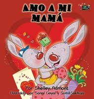 Amo a mi mamá: I Love My Mom (Spanish Edition)