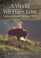 A World We Have Lost: Saskatchewan Before 1905