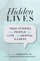 Hidden Lives: True Stories from People Who Live with Mental