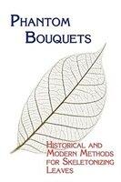 Phantom Bouquets: Historical and Modern Methods for Skeletonizing Leaves