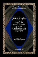 John Rufus and the World Vision of Anti-Chalcedonian Culture