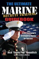Ultimate Marine Recruit Training Guidebook: A Drill Instruct