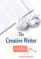 The Creative Writer Level Four:  Becoming A Writer