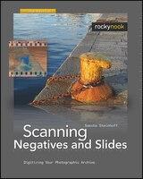 Scanning Negatives And Slides: Digitizing Your Photographic Archives