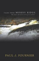 Tales from Misery Ridge: One man's adventures in the great outdoors
