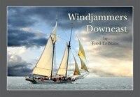 Windjammers Downeast: Fifteen Schooners of Penobscot Bay