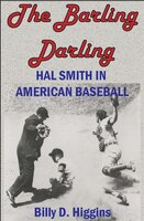 The Barling Darling: Hal Smith In American Baseball