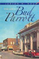 The Ghost Of Bud Parrott: A Novel