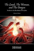 The Lamb, The Woman, And The Dragon: Studies In The Revelation Of St. John