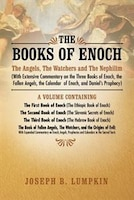 The Books Of Enoch: The Angels, The Watchers And The Nephilim (with Extensive Commentary On The Three Books Of Enoch, T