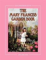 The Mary Frances Garden Book 100th Anniversary Edition: A Children's Story-instruction Gardening Book With Bonus Pattern