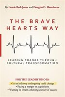 The Brave Hearts Way: Leading Change Through Cultural Transformation
