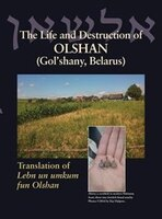 The Life and Destruction of Olshan (Gol'shany, Belarus): Translation of Lebn un umkum fun Olshan