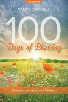 100 Days Of Blessing, Volume 1: Devotions For Wives And Mothers