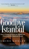 Goodbye Istanbul: How a Young Girl from the Middle East Discovered the American Dream
