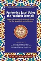 Performing Salah Using the Prophetic Example (Color): Based on Authentic Hadiths From the Six Most Authentic Books