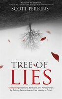 Tree of Lies: Transforming Decisions, Behaviors, and Relationships By Gaining Perspective On Your Identity in Chr