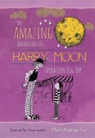 The Amazing Adventures Of Harry Moon Operation Big Top