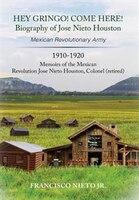 HEY GRINGO! COME HERE!: Biography of Jose Andres Nieto Houston