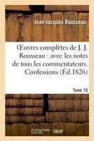 9782011882929 - Jean Jacques Rousseau: Oeuvres Completes de J. J. Rousseau. T. 15 Confessions T1 - Livre