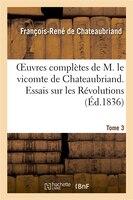 9782012179943 - Francois Auguste Rene De Chateaubriand: Oeuvres Completes de M. Le Vicomte de Chateaubriand. T. 3, Essais Sur Les Revolutions. T 2 - Livre