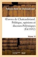 9782012179967 - Francois Auguste Rene De Chateaubriand: Oeuvres de Chateaubriand. Vol. 14. Politique, Opinions Et Discours-Polemiques - Livre