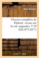Oeuvres Completes de Diderot: Revues Sur Les Ed. Originales. T 19 (Ed.1875-1877) - Denis Diderot