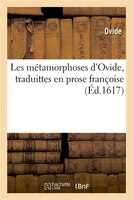 Les Metamorphoses D'Ovide, Traduittes En Prose Francoise (Ed.1617) - Ovide