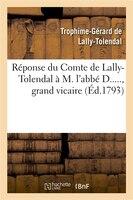 Reponse Du Cte de Lally-Tolendal A M. L ABBE D....., Grand Vicaire, Auteur de L Ecrit Intitule