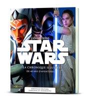 Génération Star Wars La chronique illustrée de 40 ans d'aventure